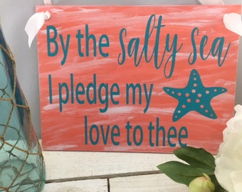 """By The Salty Sea I Pledge My Love To Thee Sign-Wedding Beach Sign-Rustic Beach Sign-Wedding Coral Sign-12""""x9""""Sign"""