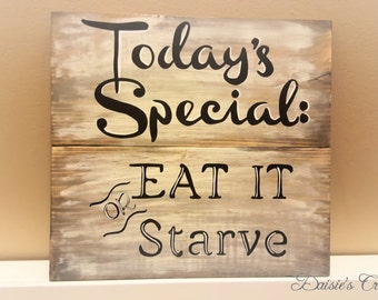 Today's Special Eat it or Starve // Wood Sign // Handmade // Handpainted // Distressed