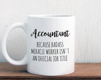 Gift for accountant, accountant mug, Badass miracle worker official job title, graduation (M329)