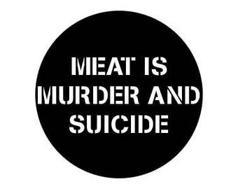 """Meat Is Murder And Suicide 1"""" Pinback Button - Vegan, Vegetarian, Animal Rights, Animal Liberation, Veganism, Activism"""