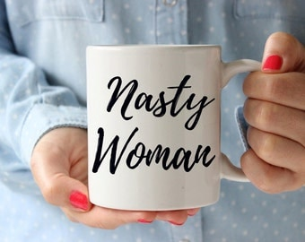 Nasty woman mug, hillary clinton mug, nasty women mug, such a nasty woman, feminist mug, feminist christmas gift, christmas gift for her
