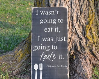 I Wasn't Going to Eat It, I Was Just Going to Taste It Winnie the Pooh Quote Wood Sign Pooh Saying Wood Sign Kitchen Decor Wood Sign