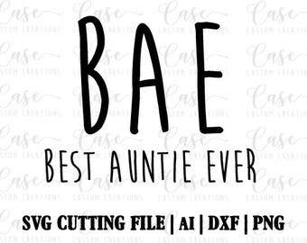 BAE - Best Auntie Ever SVG File, Ai, Dxf and Printable PNG | Instant Download | Cricut and Silhouette | Aunt Life
