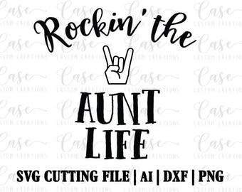 Rockin' the Aunt Life SVG Cutting File, Ai, Dxf and PNG Files | Instant Download | Cricut and Silhouette | Aunt | Rock Out
