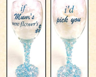 "Pearl Decorated Wine Glass With Quote ""If Mum's Were Flower's"" in Glitter Vinyl"
