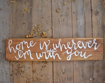 Wooden Home Decor - Home Is Wherever I'm With You - Wood Sign - Wall Decor - Rustic Wall Decor