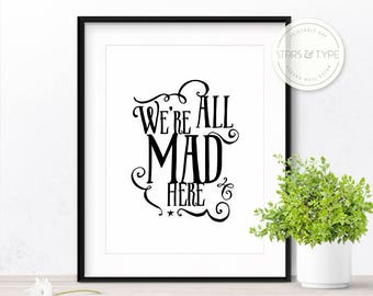 We're All Mad Here, Alice In Wonderland, Book Quote, Lewis Carroll, Printable Wall Art, We Are All Mad Here, Black Typography, Digital Print