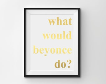"Real Gold Foil Print, ""What Would Beyonce Do?"", Gold Office Decor, Gold Home Decor, Gold Bedroom Decor, Inspirational Print"