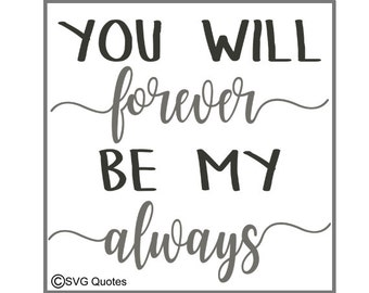 You Will Forever Be My Always SVG DXF EPS Cutting File For Cricut Explore, Silhouette & More. Instant Download. Personal and Commercial Use