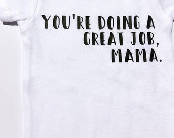 You're Doing A Great Job Mama Tshirt/Onesie