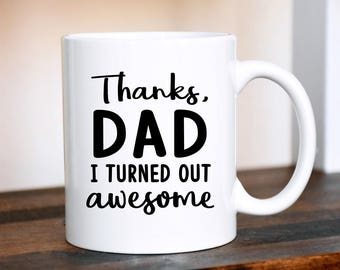 Father's Day Gift, Thanks Dad I Turned Out Awesome Mug, Father's Day Mug, Personalized Gift, Dad's Day, Dad Gift, Thanks Dad Mug, Coffee Cup