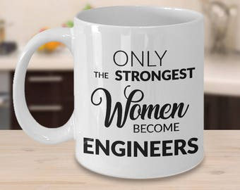 Engineer Gifts for Women - Engineer Coffee Mug - Engineering Mug - Only the Strongest Women Become Engineers Ceramic Coffee Cup Gift