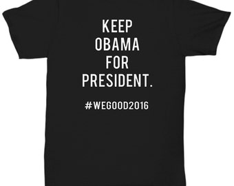 Keep Obama From President We Good No Election Funny T Shirt