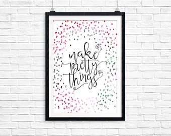 Make Pretty Things Multi Color Digital Print