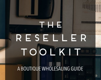 The Reseller Toolkit - A Complete Boutique Wholesaling Guide