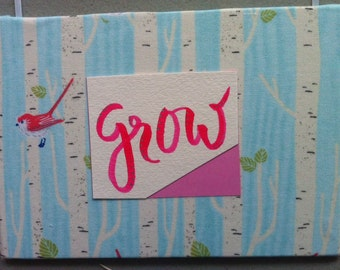 Grow Message, Cloth Sign, Hand Made, Fabric Sign, Wall Art, Shelf Art, Hand Crafted, Hand Lettered, Fabric, Ribbon, Shelf Sign, Nursery