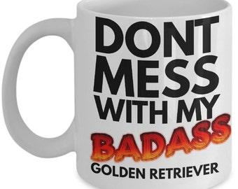 "Golden Retriever Mug ""Dont Mess With My Badass Golden Retriever Coffee Mug"" Golden Retriever Gifts for Dog Lovers"