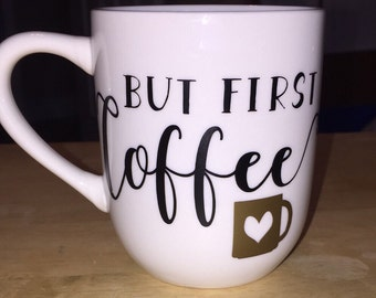 But First Coffee Mug - Mugs - Gifts - Handmade - Coffee