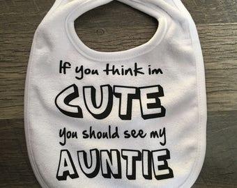 If you think Im cute you shoukd meet my Auntie Bib - Baby Shower - Baby Girl - Baby Boy - Birthday - Newborn