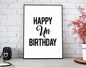 Happy Unbirthday Print, Printable Art, Printable Decor, Instant Download Digital Print, Motivational Art, Home Decor, Wall Art Prints