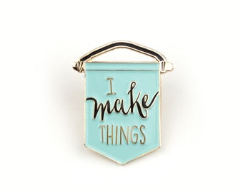 I make things - Enamel pin in mint, lapel pin, banner