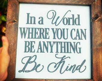 Framed Wood sign. Hand painted - In a world where you can be anything, be kind