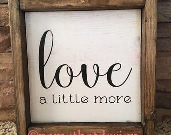 "Solid Wood Framed ""Love a Little More"" Sign"