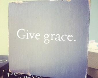 Give Grace - Hand Painted Quote Block - Shelf/Ledge/Desk