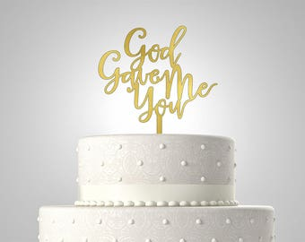 God Gave Me You Cake Topper Acrylic Topper Wedding TP0048