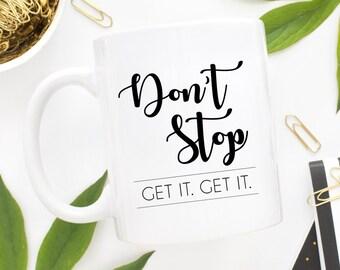 Coffee Mug | Don't Stop Get It Get It Mug | Motivational Coffee Mug | Statement Mug | Tea Mug | Gift for Her | Don't Stop | Boss Lady