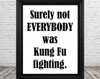 """Funny Song Lyrics """"Sure Not Everybody Was Kung Fu Fighting"""" Printable Sign Poster"""