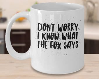 Funny Fox Coffee Mug - Gifts For Fox Lover - Fox Gift Idea - The Fox Says Gift - Don't Worry I Know What The Fox Says
