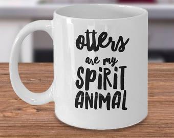 Sea Otter Gift - Otter Mug - Otter Coffee Cup - Gift For Otter Lover - Otters Are My Spirit Animal - Otter Gift Under 20
