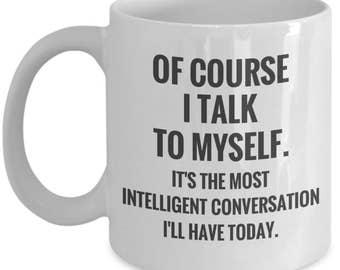 Of Course I Talk To Myself Funny Coffee Mug