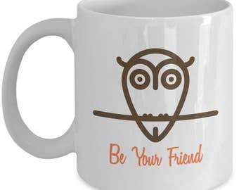 Owl Be Your Friend Mug, Friend Mug, Cute Owl Mug
