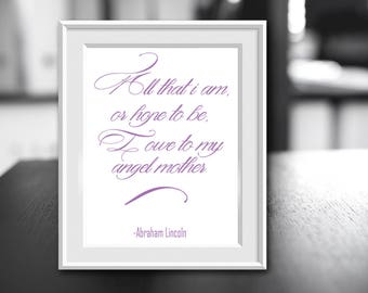 Mother's Quote by Abraham Lincoln, All That I am, or Hope to Be, I Owe to My Angel Mother, Famoust Quote, Mother's Day Gift, Instant Print