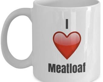 I Love Meatloaf, Meatloaf Mug, Meatloaf Coffee Mug, Meatloaf Gifts, Meatloaf  Lover Gift, Funny Coffee mug
