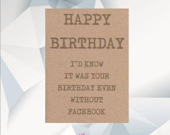 HAPPY BIRTHDAY I'd Know It was Your Birthday Even Without FACEBOOK / Funny Birthday Card / Funny Birthday Cards / Funny Card For Friend /