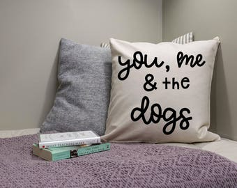 You, me & the Dogs, Dog Lover, Dog House, Dog Family, Canvas Pillow Cover