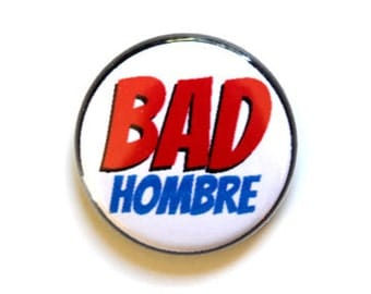 Bad Hombre Pinback Button, Magnet, Zipper Pull, or Keychain