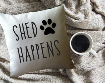 dog pillow, shed happens, funny decorative throw pillow cover, dog lover gift