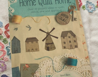 Home Quilt Home - over 20 project ideas to quilt, stitch, sew and applique