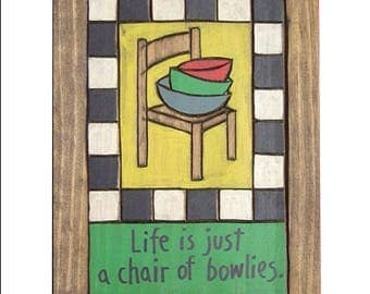 Life is just a chair of bowlies, Wooden Painting
