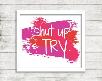 Shut Up and Try - Art Print