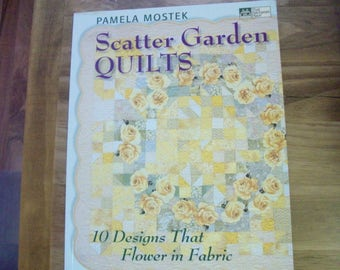 SCATTER GARDEN QUILTS by Pamela Mostek 10 Designs that Flower in Fabric c2005