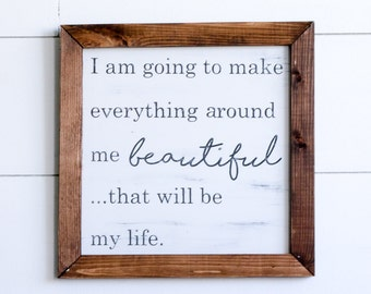 I Am Going to Make Everything Around Me Beautiful Farmhouse Style Rustic Wood Sign, Handmade, Inspirational Quote, Shabby Chic