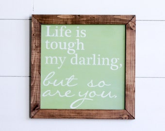 Life is Tough Darling, But So Are You Farmhouse Style Rustic Wood Sign, Handmade, Inspirational Quote, Shabby Chic