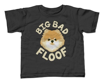 Toddler Tee - Big Bad Floof Shirt - Childrens Sizes 2T-3T-4T-5T-6T - Pomeranian Fluffy Funny Cute Dogs Small Dog Breeds Animal Kids Tshirt