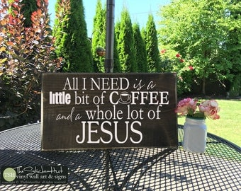 All I Need is a Little bit of Coffee and a Whole Lot of Jesus - Wood Sign - Kitchen Home Decor Quote Saying Distressed Wooden Sign S220