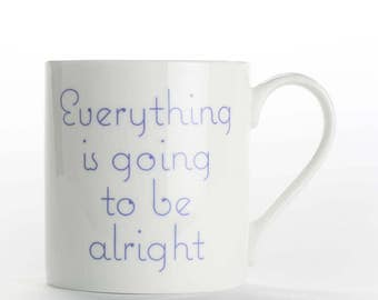 "Coffee mug, coffee cup ""Everything is Going to be Alright"" bone china mug"